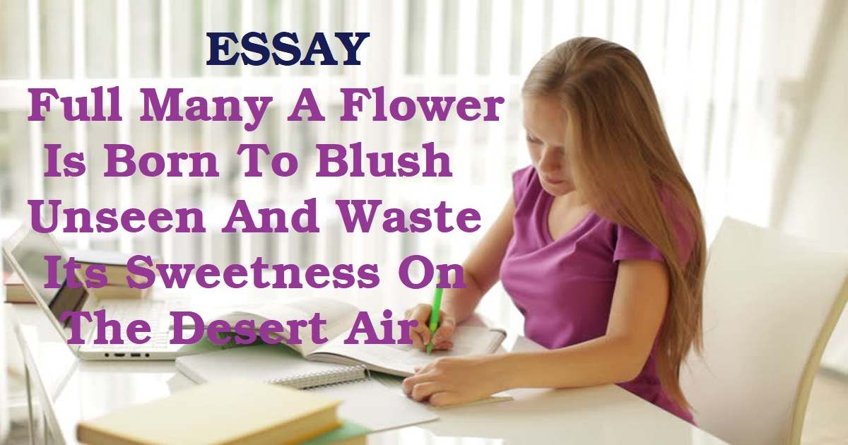 Full Many A Flower Is Born To Blush Unseen And Waste Its Sweetness On The Desert Air