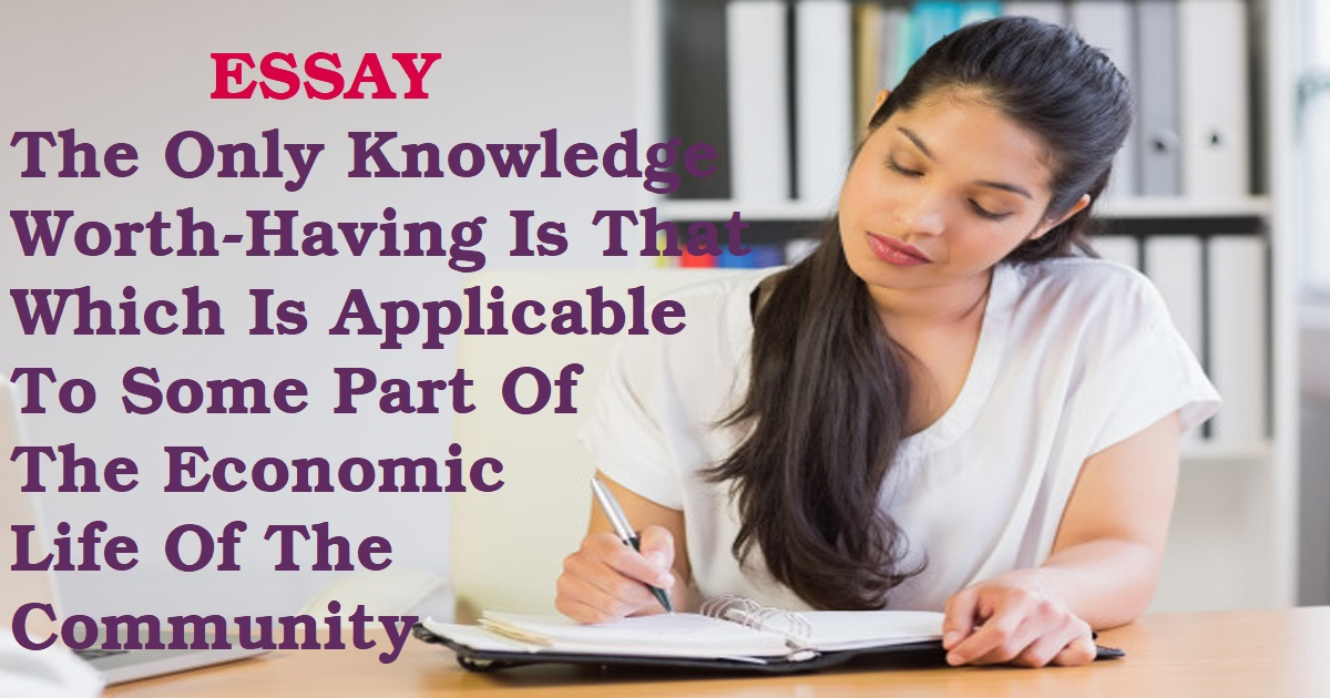 The Only Knowledge Worth-Having Is That Which Is Applicable To Some Part Of The Economic Life Of The Community