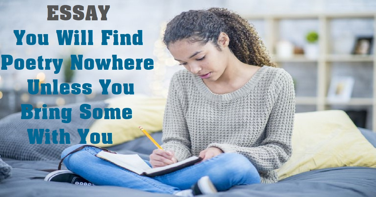 You Will Find Poetry Nowhere Unless You Bring Some With You