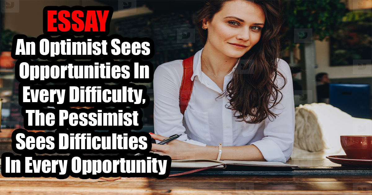 An Optimist Sees Opportunities In Every Difficulty, The Pessimist Sees Difficulties In Every Opportunity