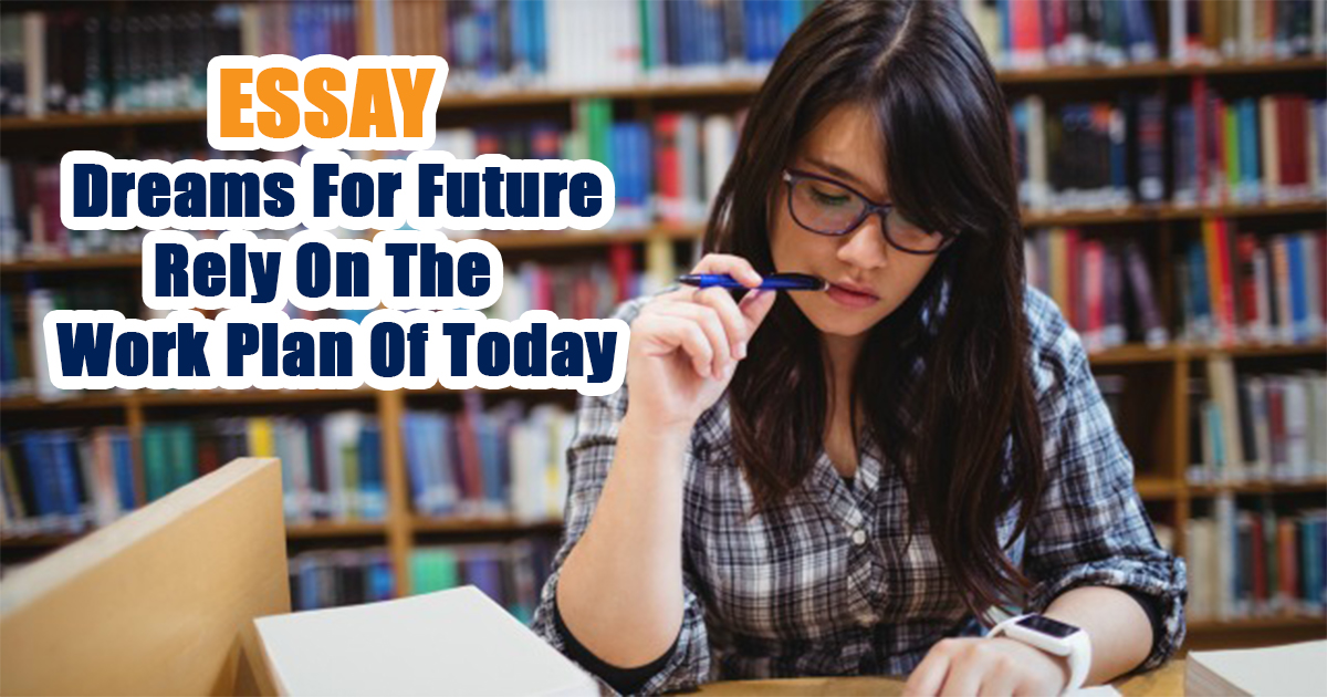 Dreams For Future Rely On The Work Plan Of Today