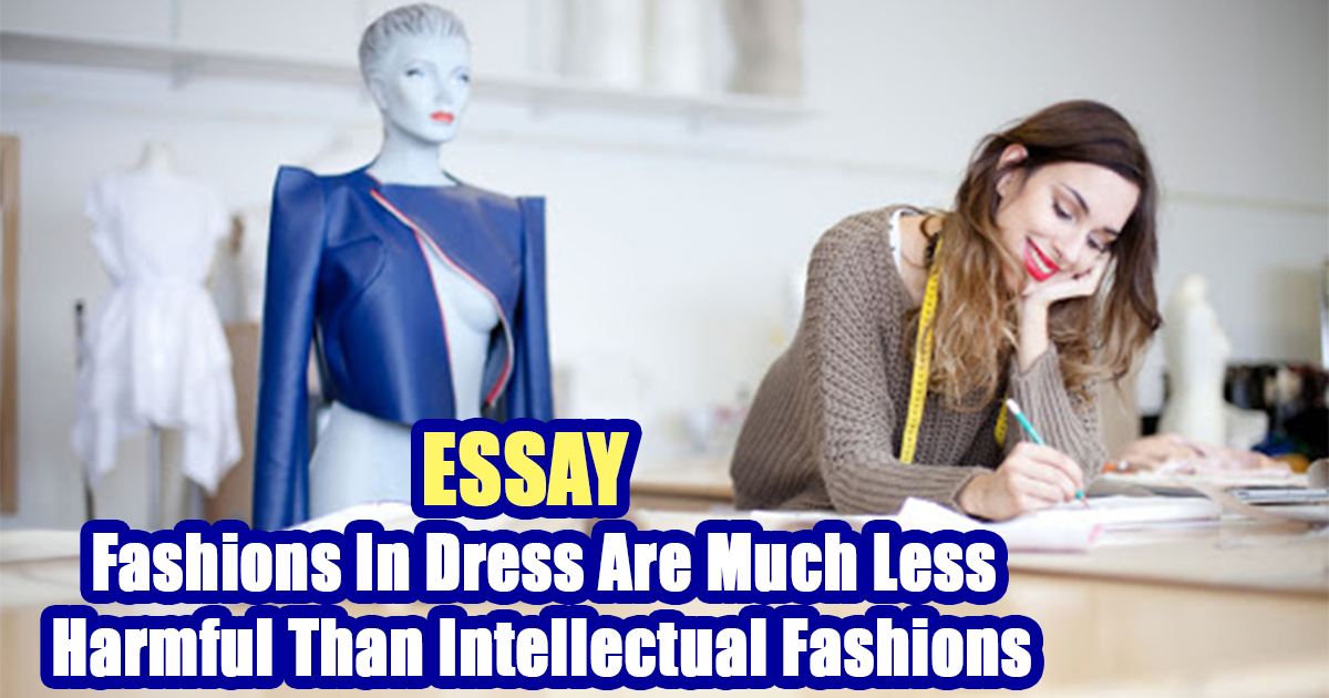 Fashions In Dress Are Much Less Harmful Than Intellectual Fashions