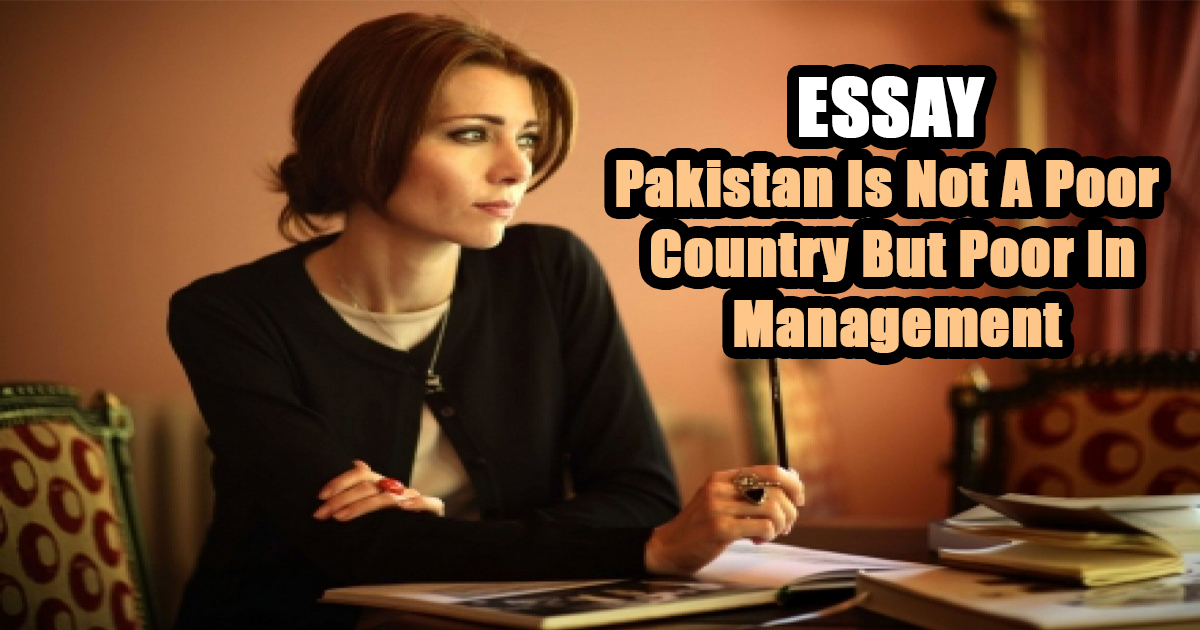 Pakistan Is Not A Poor Country But Poor In Management