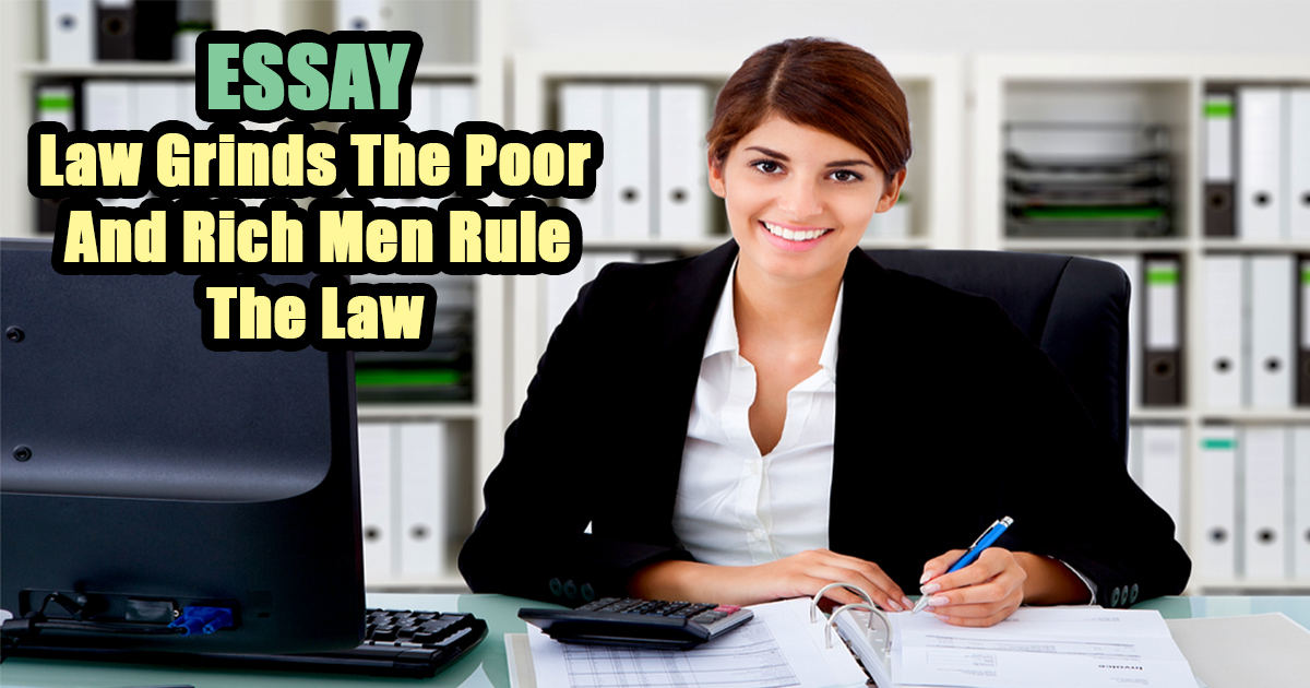 Law Grinds The Poor And Rich Men Rule The Law